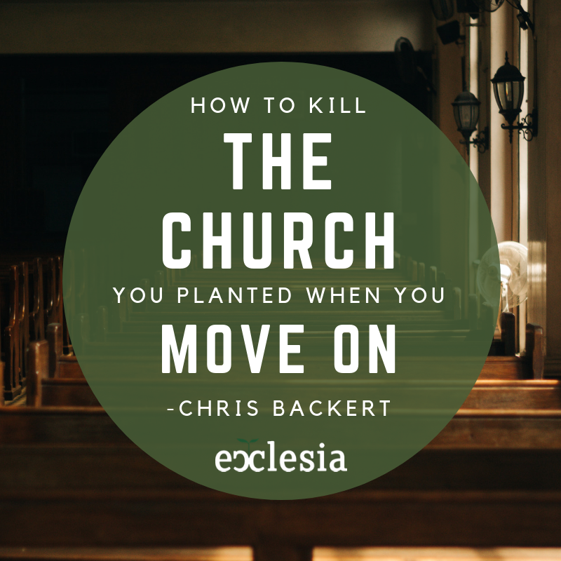 How to Kill the Church You Planted When You Move On