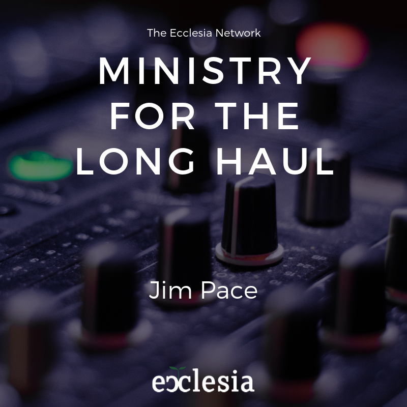 Ministry for the Long Haul- w/ Jim Pace