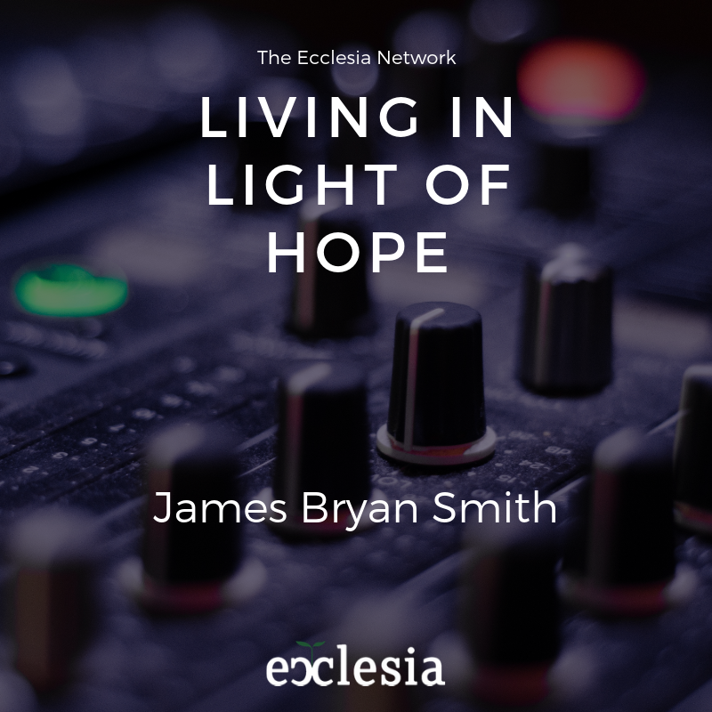 Living in Light of Hope- James Bryan Smith