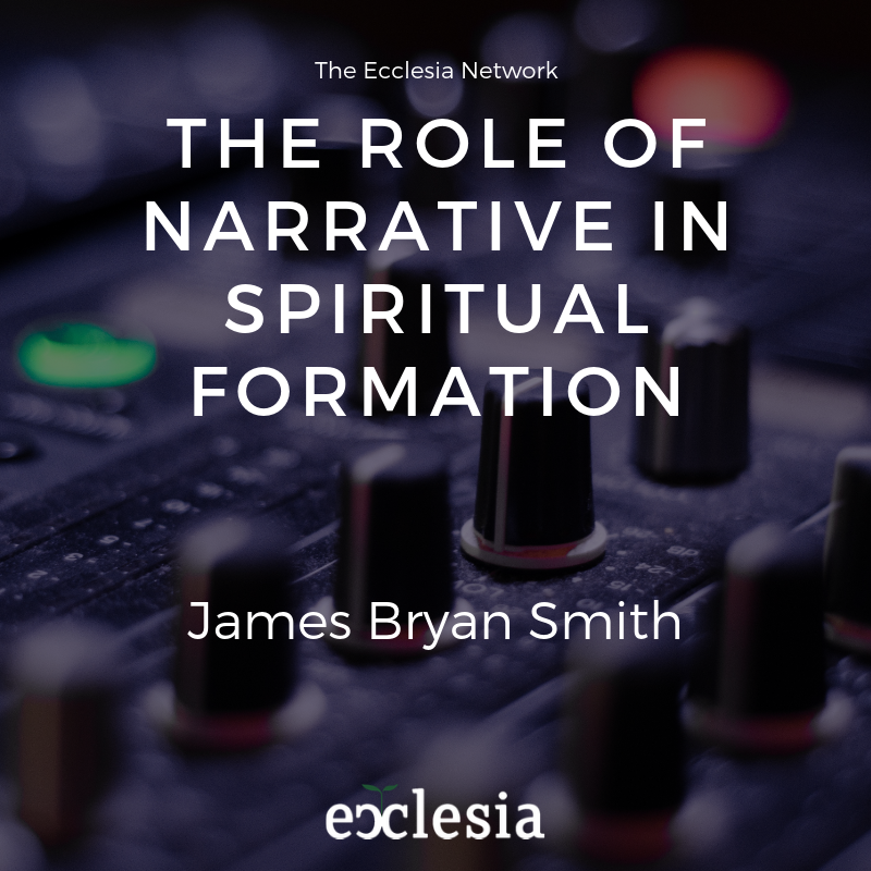 The Role of Narrative in Spiritual Formation- James Bryan Smith