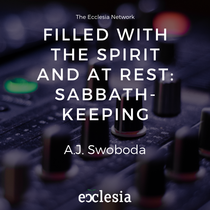Filled with the Spirit and at Rest: Sabbath-Keeping w/ AJ Swoboda