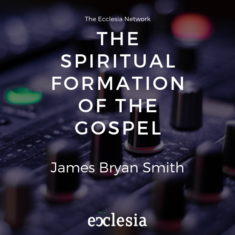 The Spiritual Formation of the Gospel- James Bryan Smith