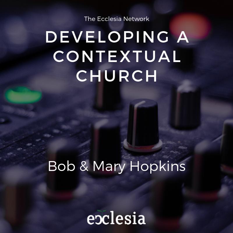 Developing a Contextual Church – Bob & Mary Hopkins