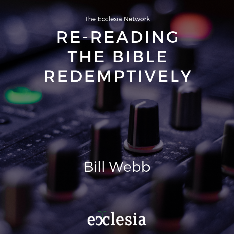Re-reading the Bible Redemptively – Bill Webb
