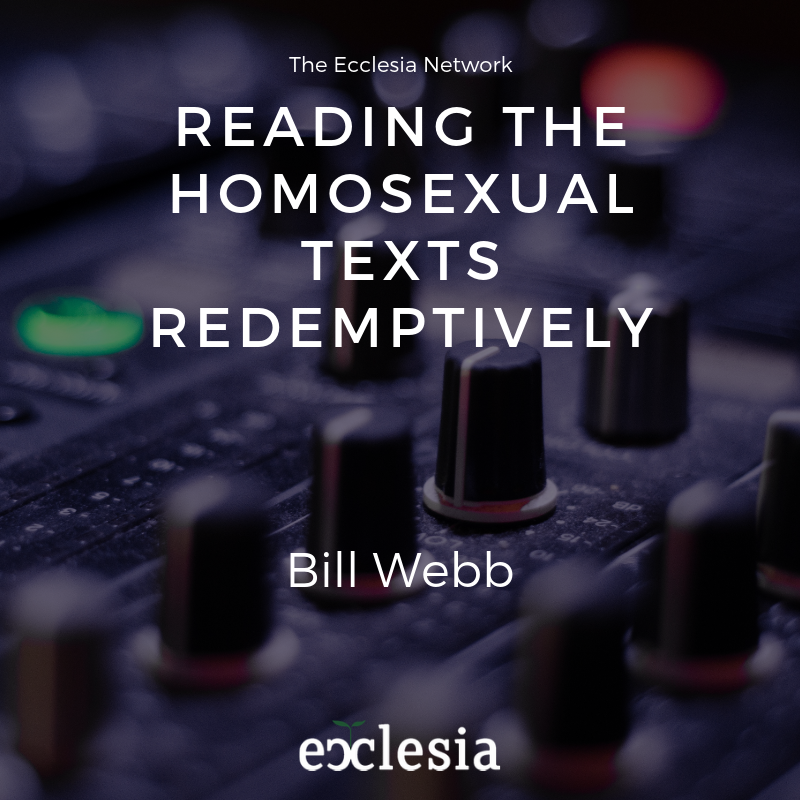 Reading the Homosexual Texts Redemptively- Bill Webb
