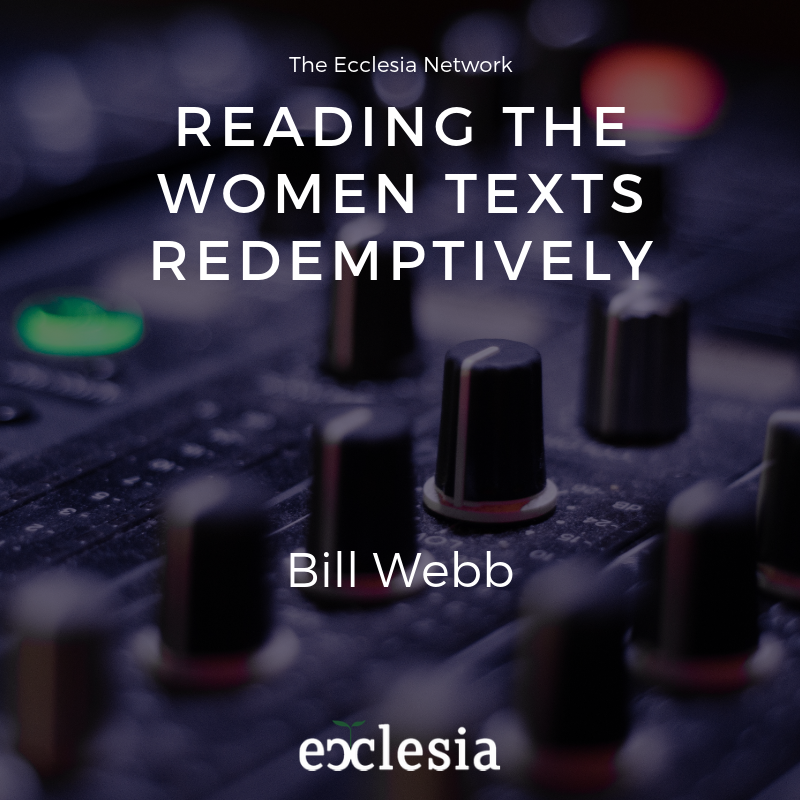Reading the Women Texts Redemptively- Bill Webb