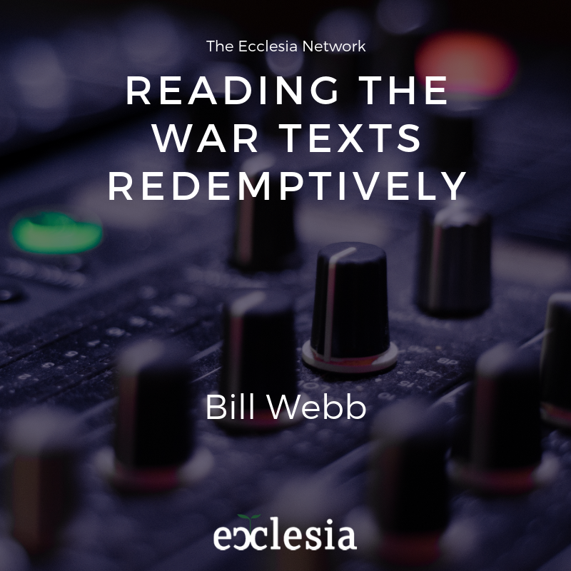 Reading the War Texts Redemptively – Bill Webb