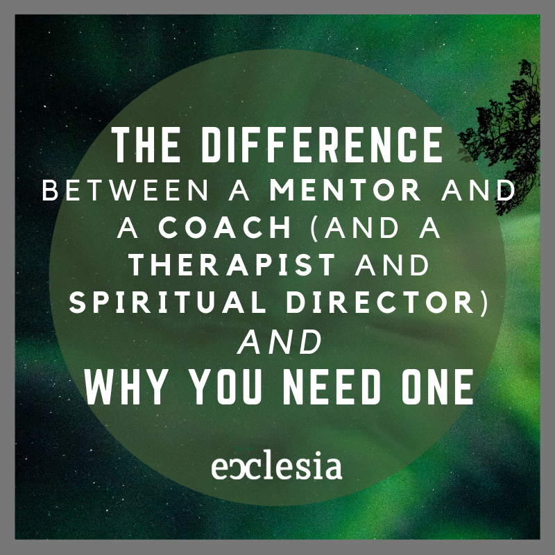 The Difference Between a Mentor and a Coach (and a Therapist and Spiritual Director) and Why You Need One
