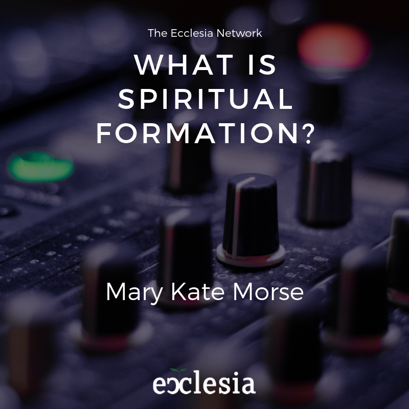 What is Spiritual Formation?- MaryKate Morse